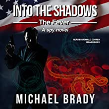 Into the Shadows: The Fever: A Spy Novel Audiobook by Michael Brady Narrated by Donald Corren
