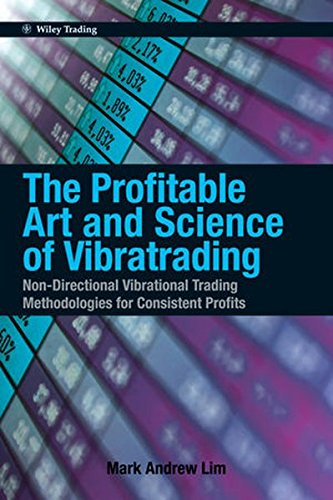 The Profitable Art and Science of Vibratrading: Non-Directional Vibrational Trading Methodologies for Consistent Profits
