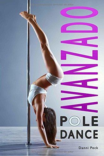Pole Dance Avanzado: Para Fitness y Diversion (Baile de Tubo) (Spanish Edition) [Danni Peck] (Tapa Blanda)