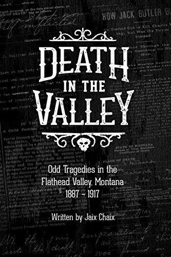 (Death in the Valley: Odd Tragedies in the Flathead Valley, Montana 1887-1917 )