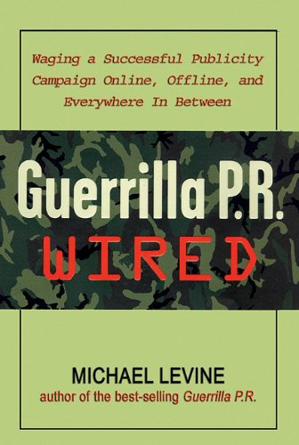 Guerrilla P.R. Wired: Waging a Successful Publicity Campaign Online, Offline, and Everywhere In-Between