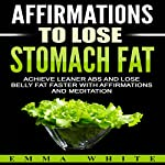 Affirmations to Lose Stomach Fat: Achieve Leaner Abs and Lose Belly Fat Faster with Affirmations and Meditation | Emma White