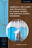 Improving the Utility and Translation of Animal Models for Nervous System Disorders : Workshop Summary, Forum on Neuroscience and Nervous System Disorders and Board on Health Sciences Policy, 0309266335