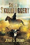 Sierra Skullduggery by Jerry S. Drake front cover