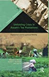 img - for Unfolding Crisis in Assam s Tea Plantations: Employment and Occupational Mobility (Transition in Northeastern India) book / textbook / text book