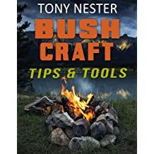 Bushcraft Tips & Tools by Tony Nester (Practical Survival Book 7)