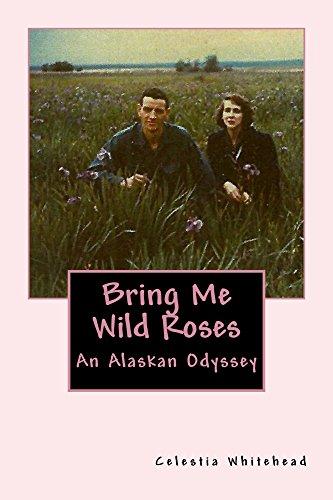 Bring Me Wild Roses: An Alaskan Odyssey