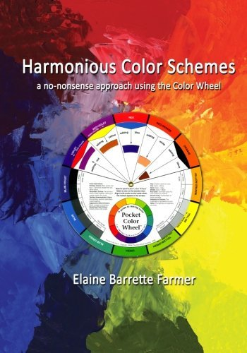 Harmonious Color Schemes: a no-nonsense approach using The Color Wheel by Elaine Barrette Farmer (2014-04-17) (Harmonious Colour Wheel)
