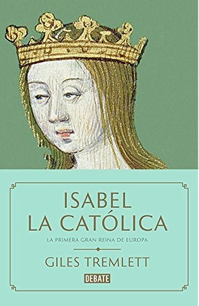 Isabel la Católica: La primera gran reina de Europa Biografías y Memorias: Amazon.es: Tremlett, Giles: Libros