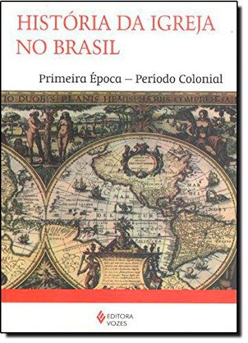 História da Igreja no Brasil. Primeira Época-Período Colonial