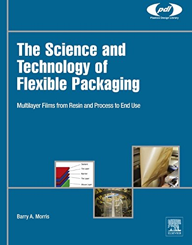 The Science and Technology of Flexible Packaging: Multilayer Films from Resin and Process to End Use (Plastics Design - Differential Plastic