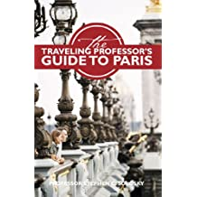 The Traveling Professor's Guide to Paris: Second Edition (Traveling Professor's Guides)