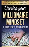 Millionaire Mindset: If You Believe It, You Achieve It!: Inspired By The Top 10 Powerful Habits of Self-Made Millionaires