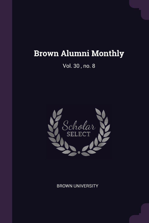 Download Brown Alumni Monthly: Vol. 30, No. 8 pdf epub