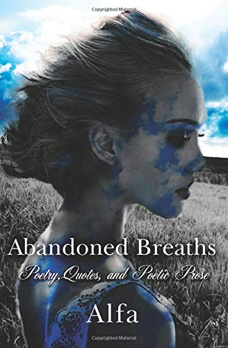 Abandoned Breaths: Poetry, Quotes, and Poetic Prose (First Edition)