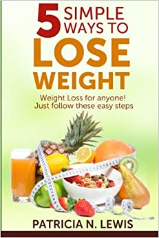 5 Simple Ways to Lose Weight: Weight Loss for Anyone!