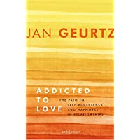 Addicted to love: the path to self-acceptance and happiness in relationships