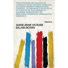 Traité pratique des maladies de l'utérus et de ses annexes: fondé sur un grand nombre d'observations cliniques : accompagné d'un atlas de 41 planches in-folio ... des organes g.. Volume 2 (French Edition)