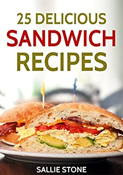 25 Delicious Sandwich Recipes by [Stone, Sallie]