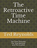 Image of The Retroactive Time Machine: The Third Thursday     The Invaded     The Time Machine