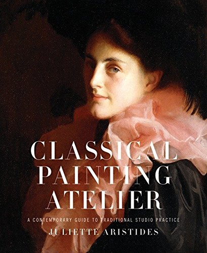 Classical Painting Atelier: A Contemporary Guide to Traditional Studio Practice (Best Self Portraits Paintings)