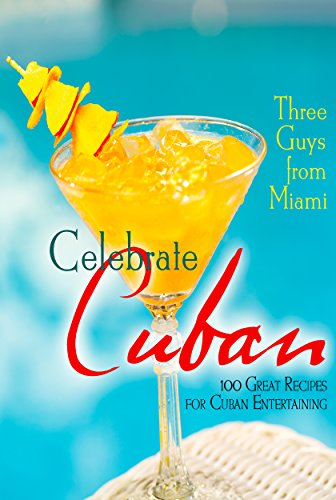 Three Guys from Miami Celebrate Cuban: 100 Great Recipes for Cuban Entertaining
