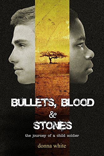 (Bullets, Blood and Stones: the journey of a child soldier: Book I in the Stones Trilogy )