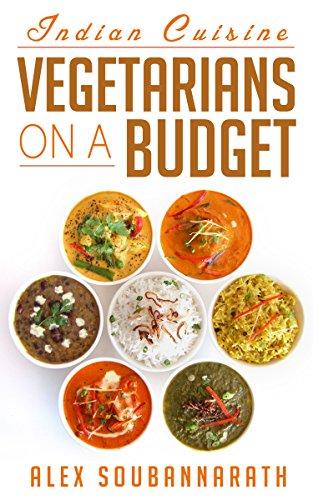 Vegetarian: Vegetarians On A Budget - Indian Cuisine (20 Budget Friendly Vegetarian Meals) by Alex Soubannarath