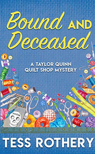 Bound and Deceased: A Taylor Quinn Quilt Shop Mystery (The Taylor Quinn Quilt Shop Mysteries Book 2) by [Rothery, Tess]