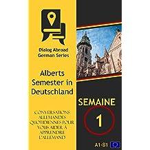 Conversations allemandes quotidiennes pour vous aider à apprendre l'allemand - Semaine 1: Alberts Semester in Deutschland (French Edition)