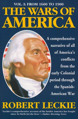 The Wars of America: A New and Updated Edition: Volume One: From 1600 to 1900