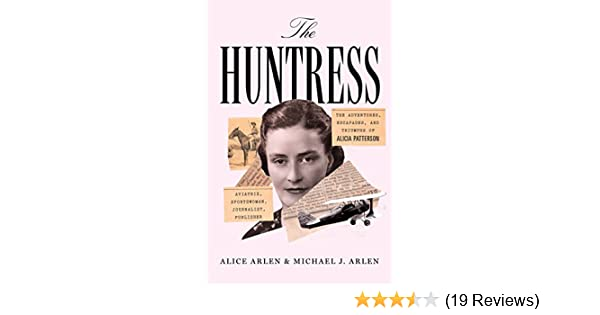 The Huntress The Adventures Escapades And Triumphs Of Alicia
