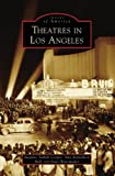 img - for Theatres in Los Angeles (Images of America: California) book / textbook / text book