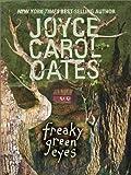 Freaky Green Eyes, Joyce Carol Oates, 0066237572
