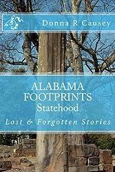 ALABAMA FOOTPRINTS Statehood: Lost & Forgotten Stories (Volume 6)