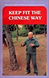 img - for Keep Fit the Chinese Way: Traditional Chinese Therapeutic Exercises and Techniques book / textbook / text book
