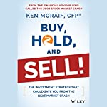 Buy, Hold, and Sell!: The Investment Strategy That Could Save You From the Next Market Crash   Ken Moraif