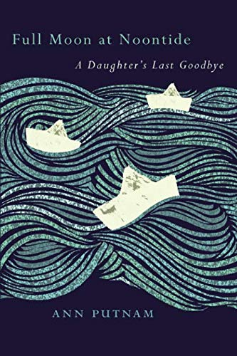 Image of Full Moon at Noontide: A Daughter's Last Goodbye