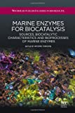 Marine Enzymes for Biocatalysis : Sources, Biocatalytic Characteristics and Bioprocesses of Marine Enzymes, Trincone, Antonio, 1907568808