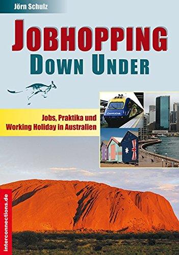 Jobhopping Down Under: Jobs, Praktika und Working Holiday in Australien (Jobs, Praktika, Studium) Broschiert – 20. Januar 2012 Jörn Schulz Interconnections 3860401785 Arbeit
