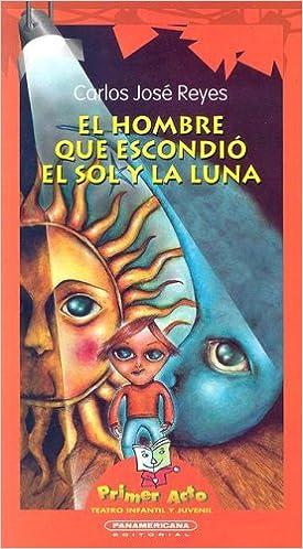 El Hombre que Escondio el Sol y la Luna (Primer Acto: Teatro Infantil y Juvenil) (Spanish Edition) (Spanish) Paperback – September 1, 2003