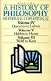 img - for A History of Philosophy (Volume IV, Descartes to Leibniz, Volume V, Hobbes to Hume, Volume VI, Wolff to Kant/3 Volumes in 1) by Frederick Charles Copleston (1990-06-26) book / textbook / text book