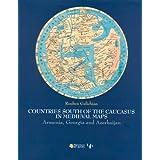 Countries South of the Caucasus in Medieval Maps: Armenia, Georgia and Azerbaijan