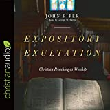 #1: Expository Exultation: Christian Preaching as Worship