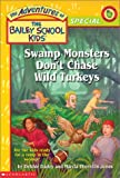 Swamp Monsters Don't Chase Wild Turkeys (The Adventures of the Bailey School Kids)