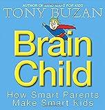 Brain Child: How Smart Parents Make Smart Kids