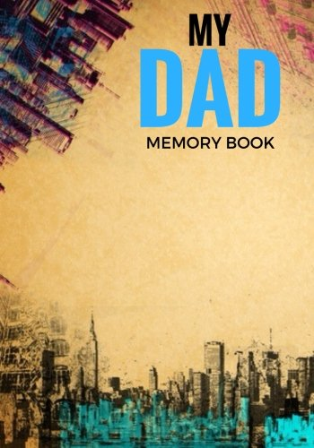 My Dad Memory Book: Father's Memoirs Log, Journal, Keepsake To Fill In | Perfect For Father's Day Gifts, Daddy, Grandfathers | Leave Your Legacy | ... Sized Paperback Book (Parents) (Volume 7) cover