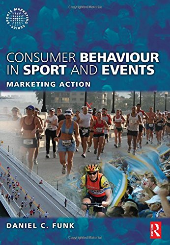Consumer Behaviour in Sport and Events: Marketing Action (Sports Marketing)