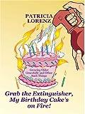 Grab the Extinguisher, My Birthday Cake's on Fire!, Patricia Lorenz, 0786274263