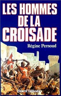 Les hommes de la Croisade par Pernoud